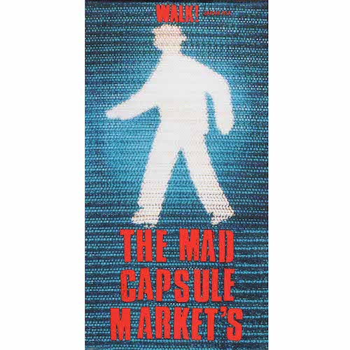 WALK! / THE MAD CAPSULE MARKET'S